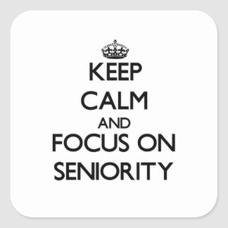 Keep Calm and focus on Seniority Square Sticker