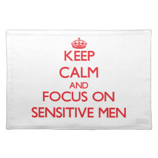 Keep Calm and focus on Sensitive Men Placemats