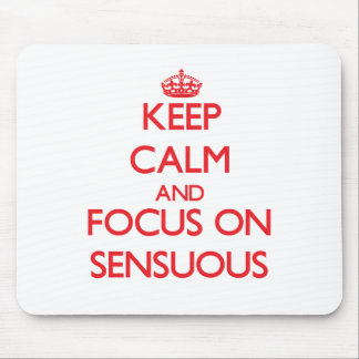 Keep Calm and focus on Sensuous Mousepad
