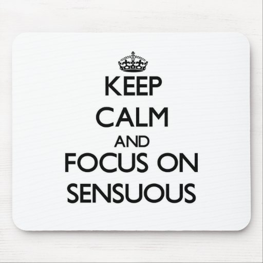 Keep Calm and focus on Sensuous Mouse Pad