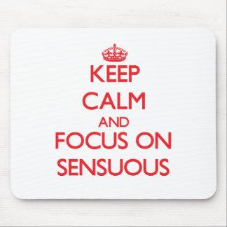 Keep Calm and focus on Sensuous Mousepad