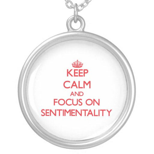 Keep Calm and focus on Sentimentality Necklaces