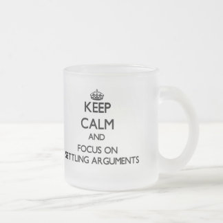 Keep Calm and focus on Settling Arguments Frosted Glass Mug