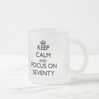 Keep Calm and focus on Seventy Coffee Mug