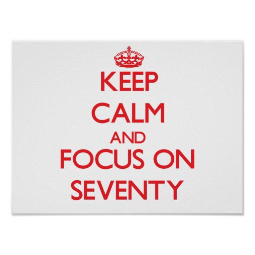 Keep Calm and focus on Seventy Posters