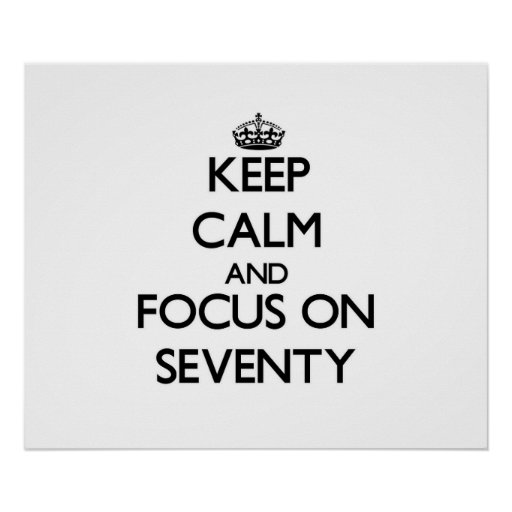 Keep Calm and focus on Seventy Poster