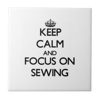 Keep Calm and focus on Sewing Tile