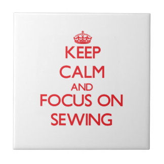 Keep Calm and focus on Sewing Tiles