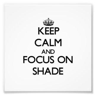 Keep Calm and focus on Shade Photograph