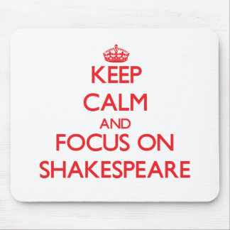 Keep Calm and focus on Shakespeare Mousepad