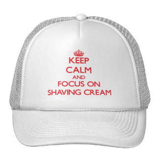 Keep Calm and focus on Shaving Cream Trucker Hats