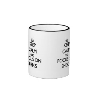 Keep Calm and focus on Sheiks Coffee Mugs