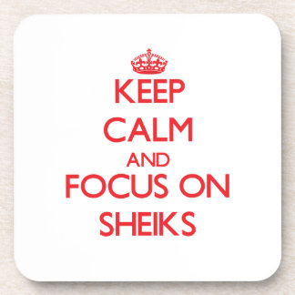 Keep Calm and focus on Sheiks Beverage Coasters