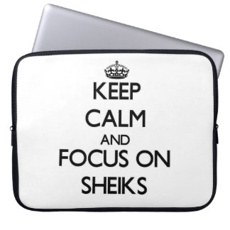 Keep Calm and focus on Sheiks Laptop Computer Sleeves