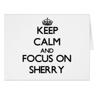 Keep Calm and focus on Sherry Cards