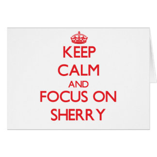 Keep Calm and focus on Sherry Greeting Cards