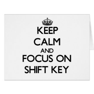 Keep Calm and focus on Shift Key Cards