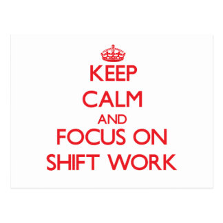 Keep Calm and focus on Shift Work Post Card
