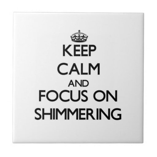Keep Calm and focus on Shimmering Ceramic Tile
