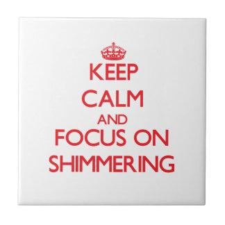 Keep Calm and focus on Shimmering Tiles