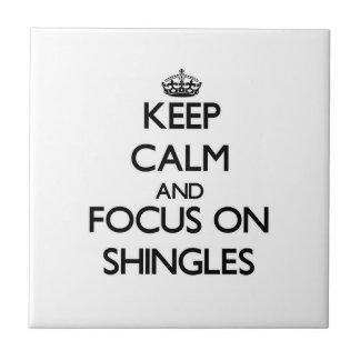 Keep Calm and focus on Shingles Ceramic Tile