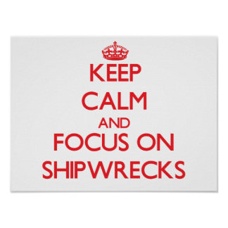 Keep Calm and focus on Shipwrecks Poster
