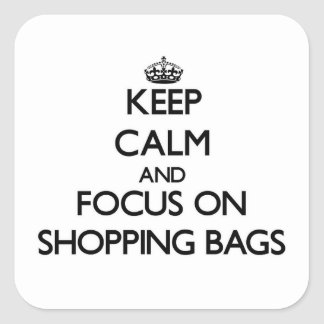 Keep Calm and focus on Shopping Bags Square Sticker