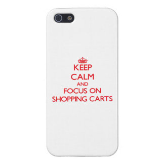 Keep Calm and focus on Shopping Carts Case For iPhone 5/5S