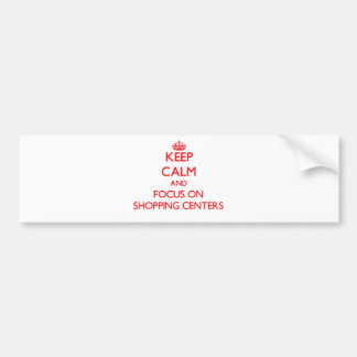 Keep Calm and focus on Shopping Centers Bumper Sticker