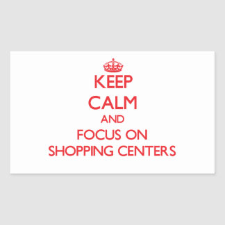 Keep Calm and focus on Shopping Centers Rectangular Sticker