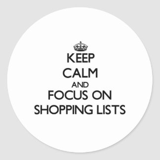 Keep calm and focus on Shopping Lists Round Sticker