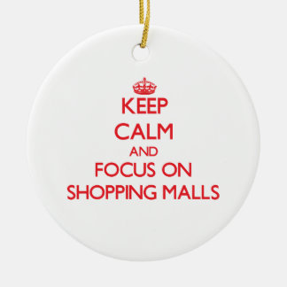 Keep Calm and focus on Shopping Malls Christmas Ornament