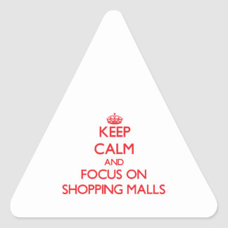 Keep Calm and focus on Shopping Malls Triangle Stickers