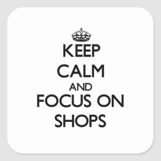 Keep Calm and focus on Shops Square Sticker