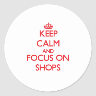 Keep Calm and focus on Shops Sticker