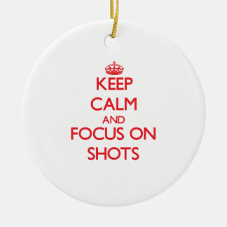 Keep Calm and focus on Shots Ornament