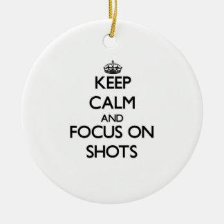 Keep Calm and focus on Shots Christmas Ornament