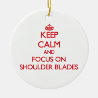 Keep Calm and focus on Shoulder Blades Christmas Tree Ornaments