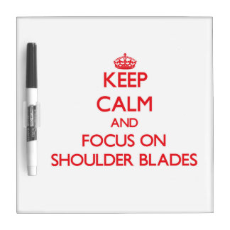 Keep Calm and focus on Shoulder Blades Dry Erase Boards