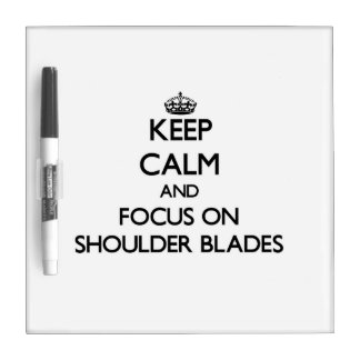 Keep Calm and focus on Shoulder Blades Dry Erase Whiteboard