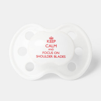 Keep Calm and focus on Shoulder Blades Pacifier