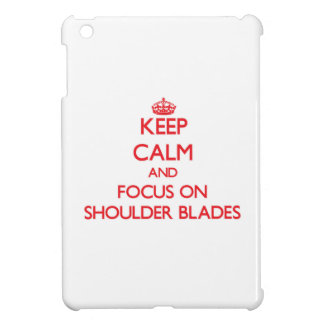 Keep Calm and focus on Shoulder Blades Cover For The iPad Mini