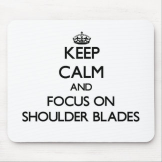 Keep Calm and focus on Shoulder Blades Mouse Pad