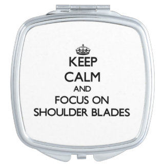 Keep Calm and focus on Shoulder Blades Compact Mirrors