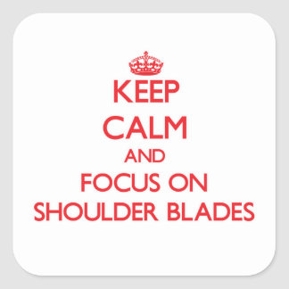Keep Calm and focus on Shoulder Blades Square Sticker