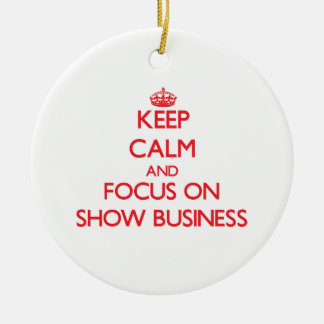 Keep Calm and focus on Show Business Christmas Tree Ornaments