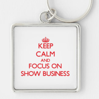 Keep Calm and focus on Show Business Key Chains