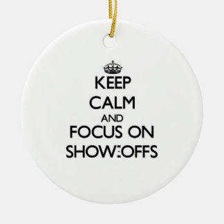 Keep Calm and focus on Show-Offs Christmas Ornament
