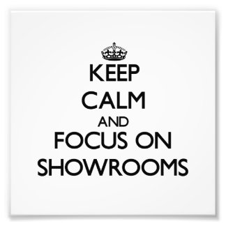 Keep Calm and focus on Showrooms Art Photo