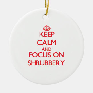 Keep Calm and focus on Shrubbery Christmas Ornament